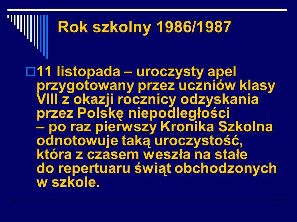 Rok szkolny 1986/1987 11 listopada – uroczysty apel przygotowany przez uczniów klasy VIII z okazji rocznicy odzyskania przez Polskę niepodległości – p