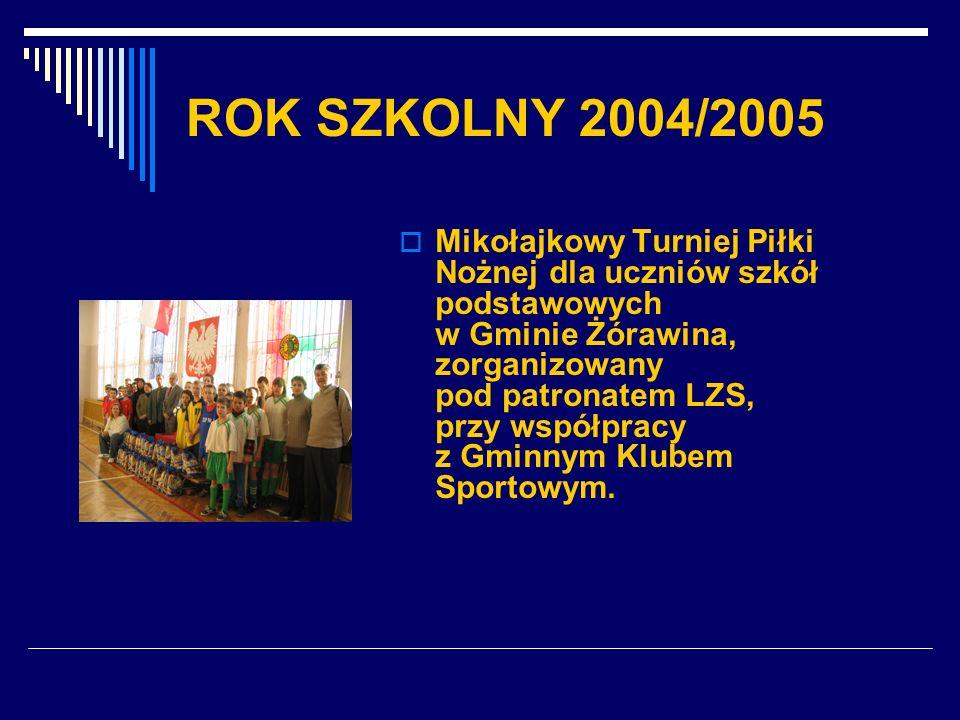 ROK SZKOLNY 2004/2005 Mikołajkowy Turniej Piłki Nożnej dla uczniów szkół podstawowych w Gminie Żórawina, zorganizowany pod patronatem LZS, przy współp