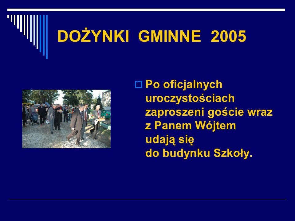 DOŻYNKI GMINNE 2005 Po oficjalnych uroczystościach zaproszeni goście wraz z Panem Wójtem udają się do budynku Szkoły.