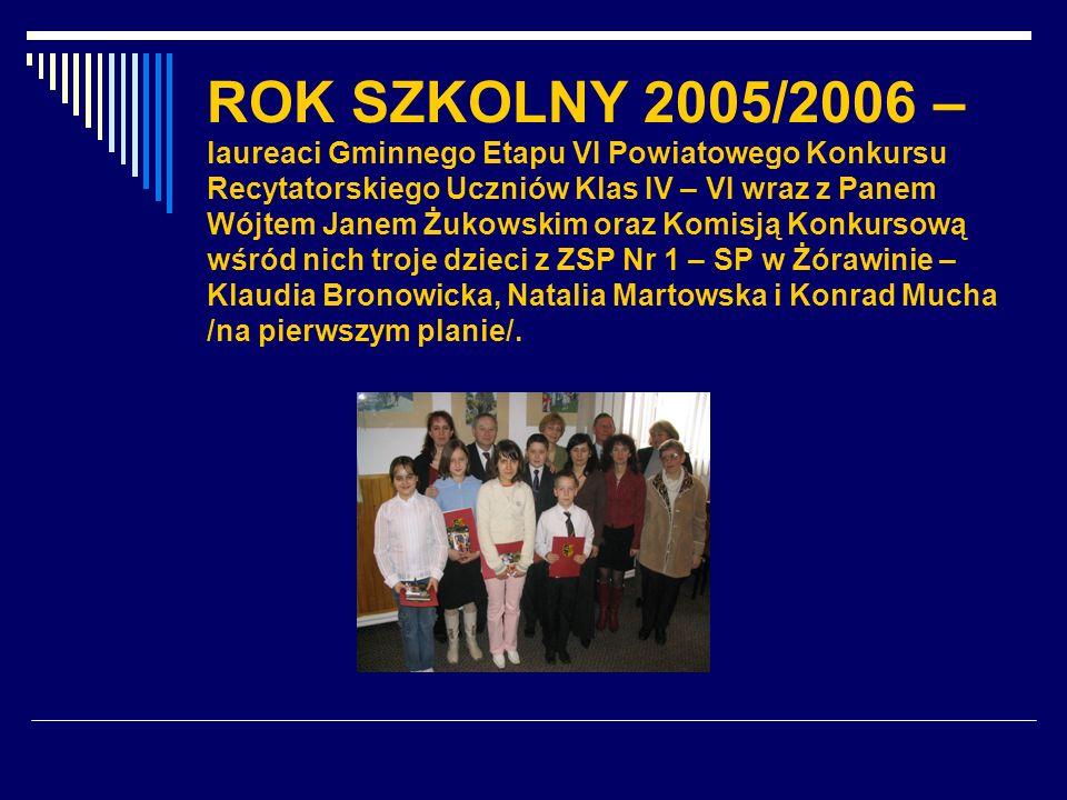 ROK SZKOLNY 2005/2006 – laureaci Gminnego Etapu VI Powiatowego Konkursu Recytatorskiego Uczniów Klas IV – VI wraz z Panem Wójtem Janem Żukowskim oraz