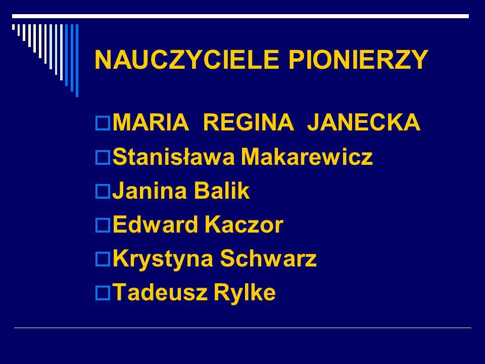 NAUCZYCIELE PIONIERZY MARIA REGINA JANECKA Stanisława Makarewicz Janina Balik Edward Kaczor Krystyna Schwarz Tadeusz Rylke