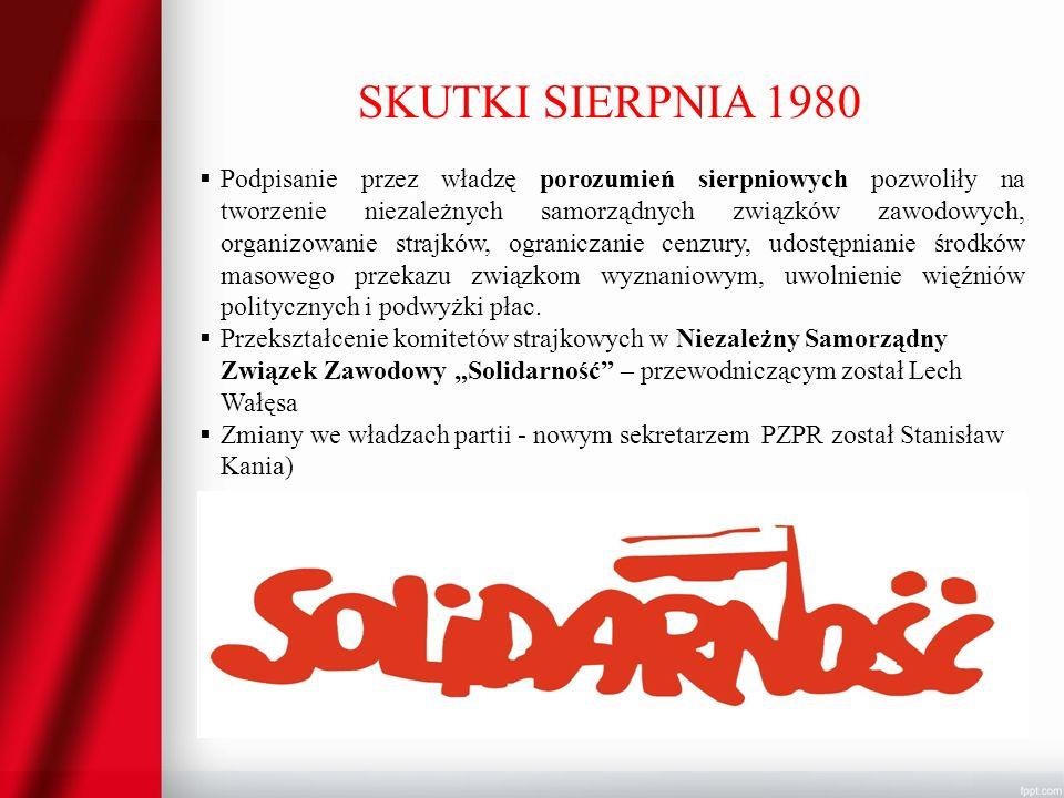 SKUTKI SIERPNIA 1980 Podpisanie przez władzę porozumień sierpniowych pozwoliły na tworzenie niezależnych samorządnych związków zawodowych, organizowan