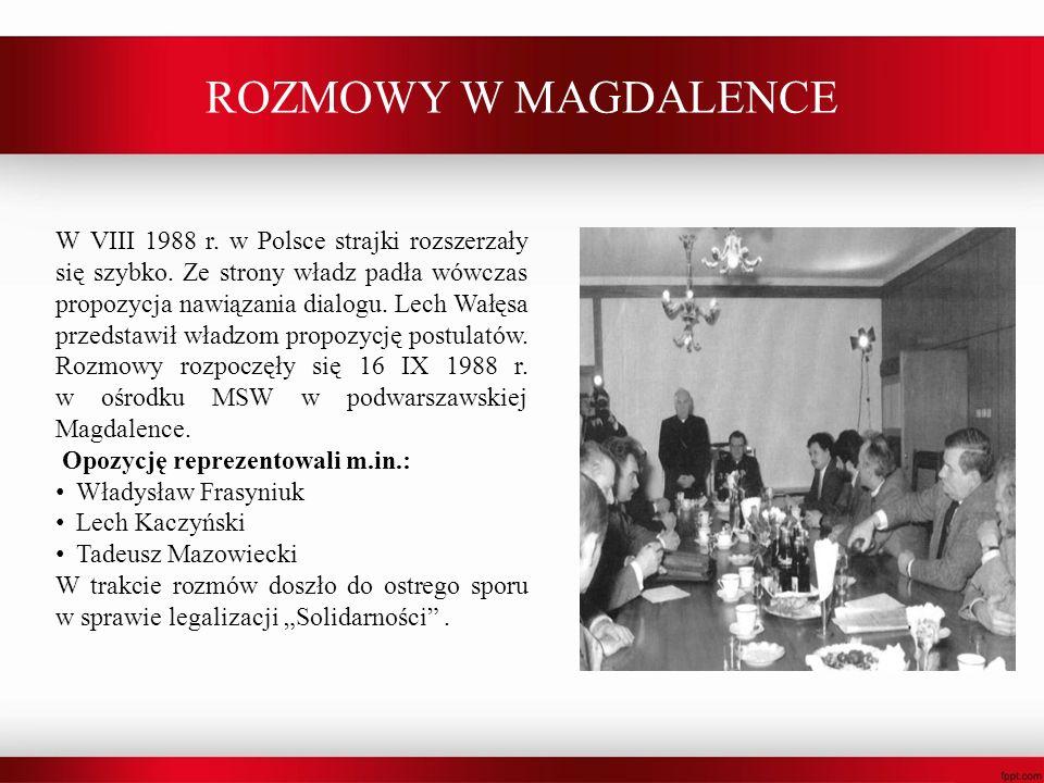 ROZMOWY W MAGDALENCE W VIII 1988 r. w Polsce strajki rozszerzały się szybko. Ze strony władz padła wówczas propozycja nawiązania dialogu. Lech Wałęsa