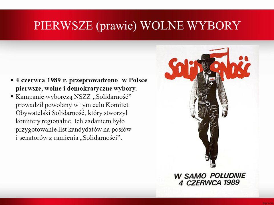 PIERWSZE (prawie) WOLNE WYBORY 4 czerwca 1989 r. przeprowadzono w Polsce pierwsze, wolne i demokratyczne wybory. Kampanię wyborczą NSZZ Solidarność pr