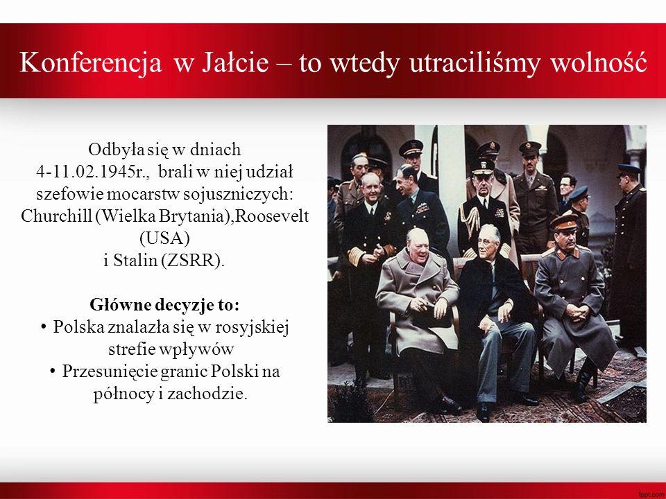 Konferencja w Jałcie – to wtedy utraciliśmy wolność Odbyła się w dniach 4-11.02.1945r., brali w niej udział szefowie mocarstw sojuszniczych: Churchill