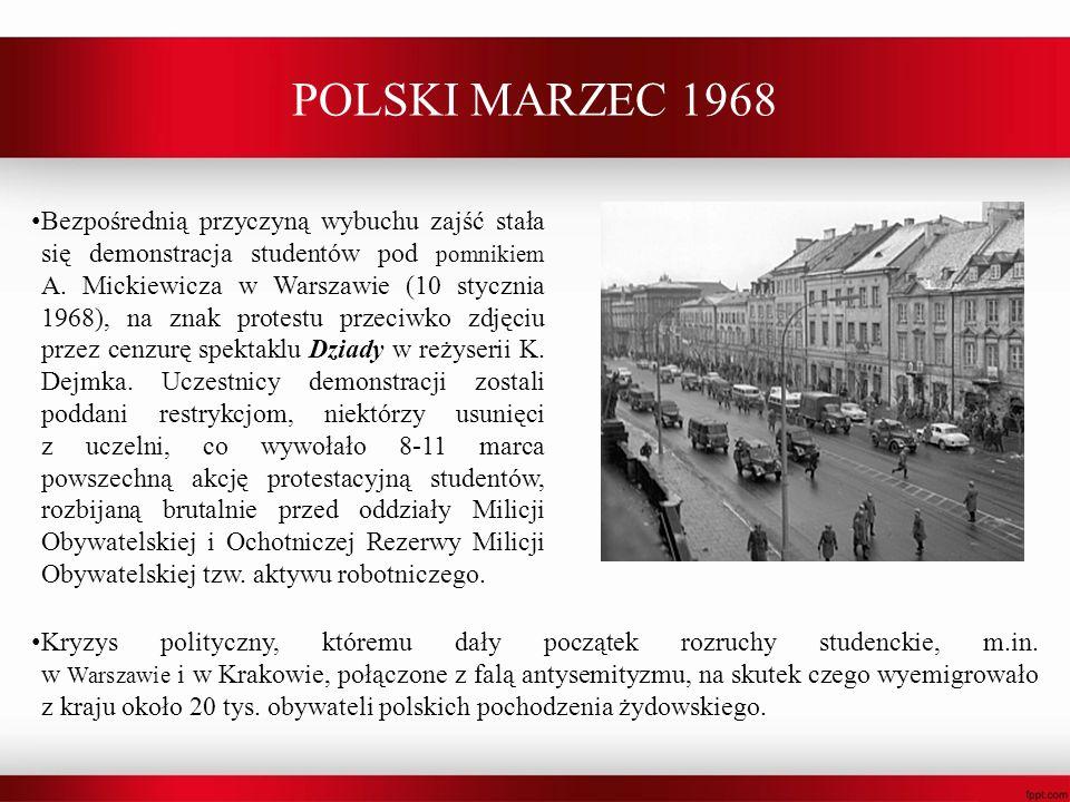 POLSKI MARZEC 1968 Bezpośrednią przyczyną wybuchu zajść stała się demonstracja studentów pod pomnikiem A. Mickiewicza w Warszawie (10 stycznia 1968),