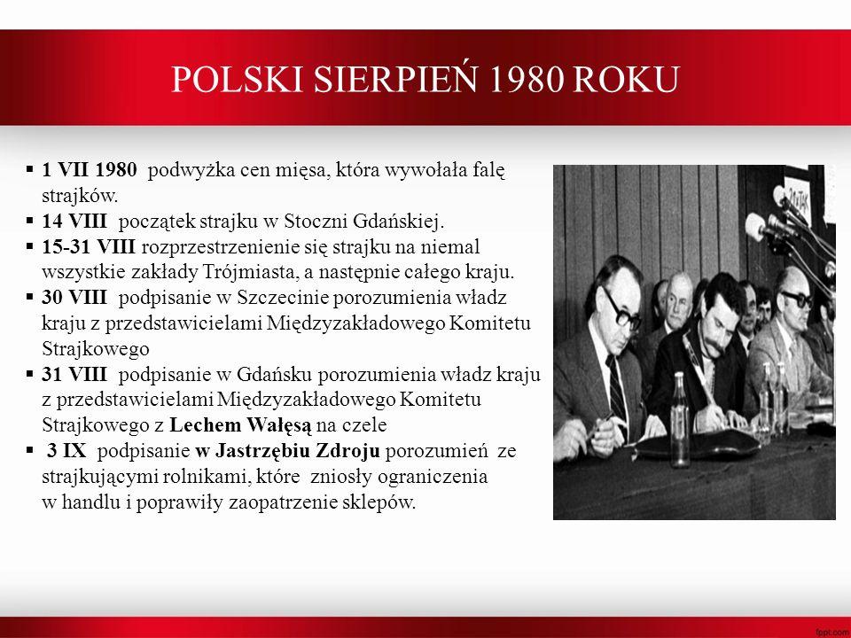 POLSKI SIERPIEŃ 1980 ROKU 1 VII 1980 podwyżka cen mięsa, która wywołała falę strajków. 14 VIII początek strajku w Stoczni Gdańskiej. 15-31 VIII rozprz