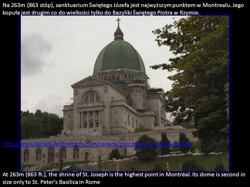 Joseph's Oratory jest wielkim bazylika z gigantyczną kopułą miedzi zbudowany na cześć Józefa, patrona Kanada. Ogromny gmach, wysoko na zboczu góry Roy