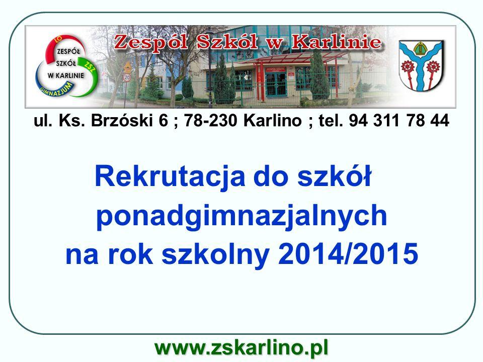 ul. Ks. Brzóski 6 ; 78-230 Karlino ; tel. 94 311 78 44 www.zskarlino.pl Rekrutacja do szkół ponadgimnazjalnych na rok szkolny 2014/2015