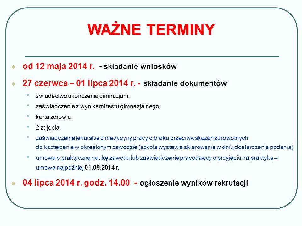 od 12 maja 2014 r. - składanie wniosków 27 czerwca – 01 lipca 2014 r. - składanie dokumentów świadectwo ukończenia gimnazjum, zaświadczenie z wynikami