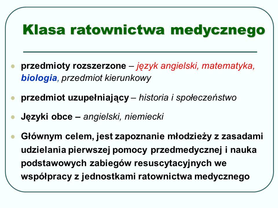Klasa ratownictwa medycznego przedmioty rozszerzone – język angielski, matematyka, biologia, przedmiot kierunkowy przedmiot uzupełniający – historia i