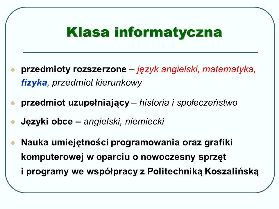 Klasa informatyczna przedmioty rozszerzone – język angielski, matematyka, fizyka, przedmiot kierunkowy przedmiot uzupełniający – historia i społeczeńs