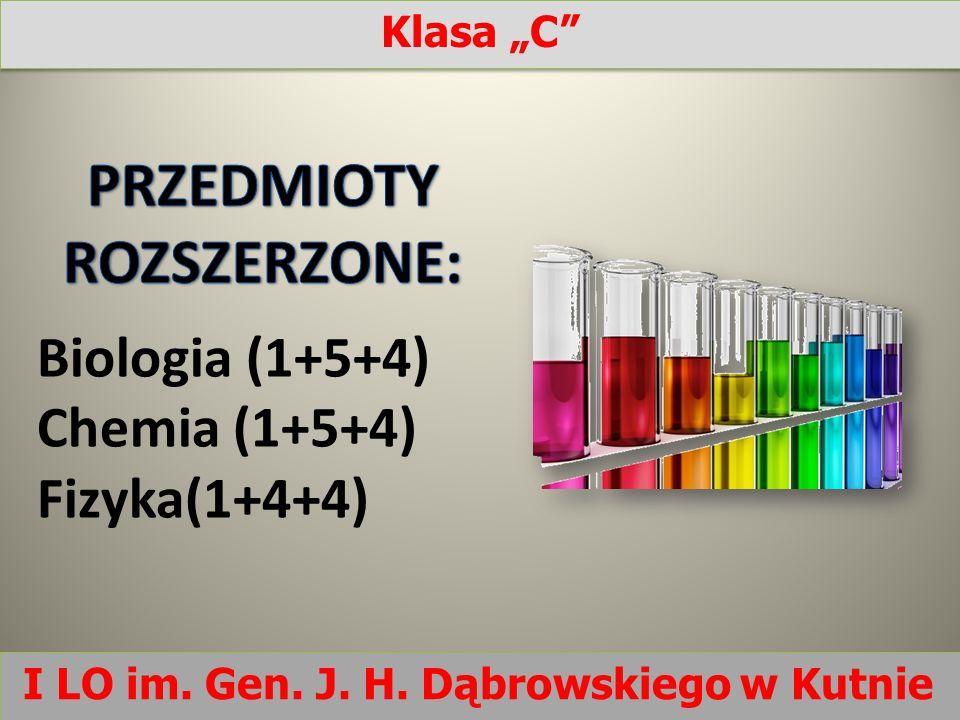 Biologia (1+5+4) Chemia (1+5+4) Fizyka(1+4+4) I LO im. Gen. J. H. Dąbrowskiego w Kutnie Klasa C