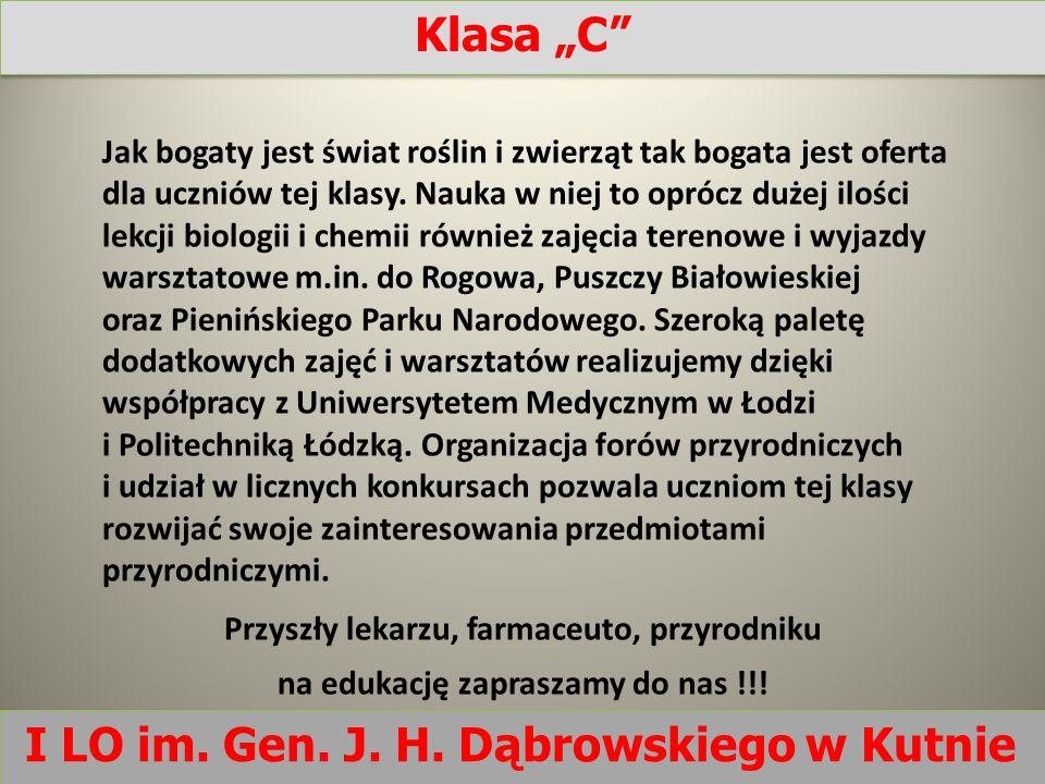 I LO im. Gen. J. H. Dąbrowskiego w Kutnie Jak bogaty jest świat roślin i zwierząt tak bogata jest oferta dla uczniów tej klasy. Nauka w niej to oprócz