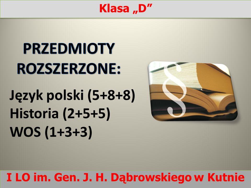 Język polski (5+8+8) Historia (2+5+5) WOS (1+3+3) I LO im. Gen. J. H. Dąbrowskiego w Kutnie Klasa D