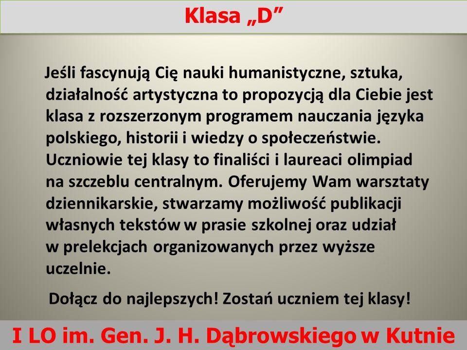 I LO im. Gen. J. H. Dąbrowskiego w Kutnie Jeśli fascynują Cię nauki humanistyczne, sztuka, działalność artystyczna to propozycją dla Ciebie jest klasa