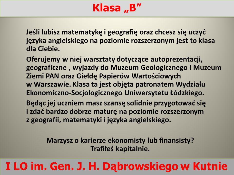 I LO im. Gen. J. H. Dąbrowskiego w Kutnie Jeśli lubisz matematykę i geografię oraz chcesz się uczyć języka angielskiego na poziomie rozszerzonym jest