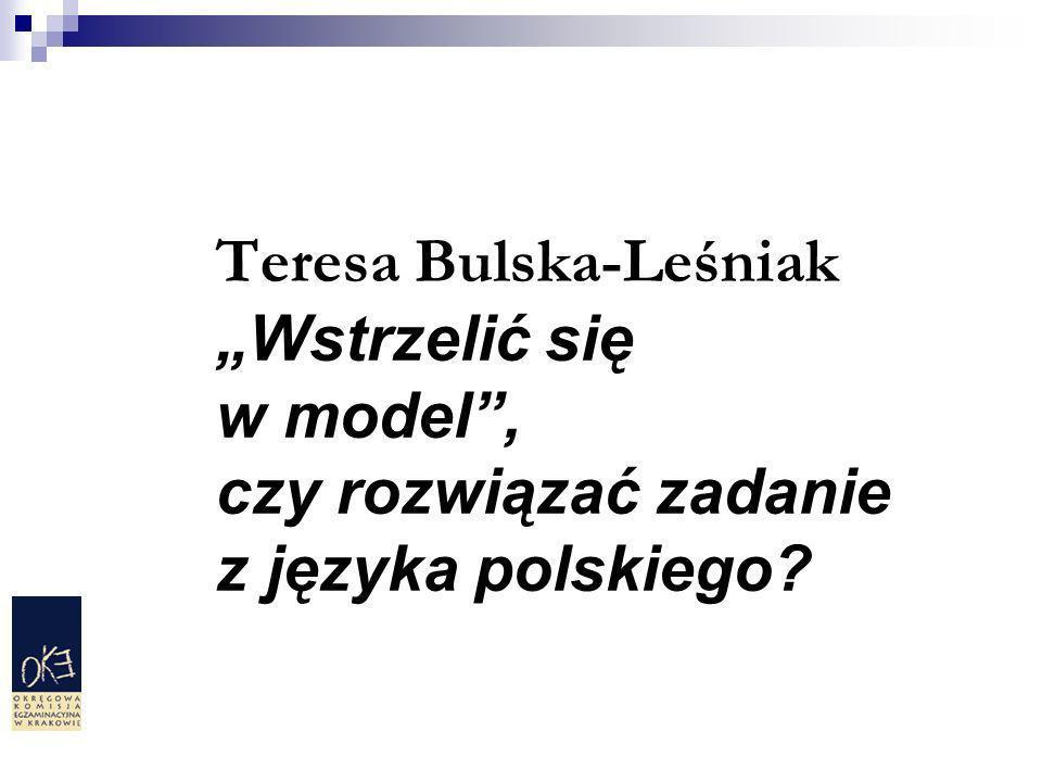 Teresa Bulska-Leśniak Wstrzelić się w model, czy rozwiązać zadanie z języka polskiego?