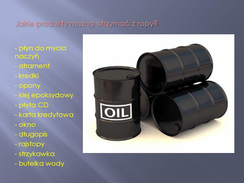 Jakie produkty można otrzymać z ropy? - płyn do mycia naczyń - atrament - kredki - opony - klej epoksydowy - płyta CD - karta kredytowa - okno - długo