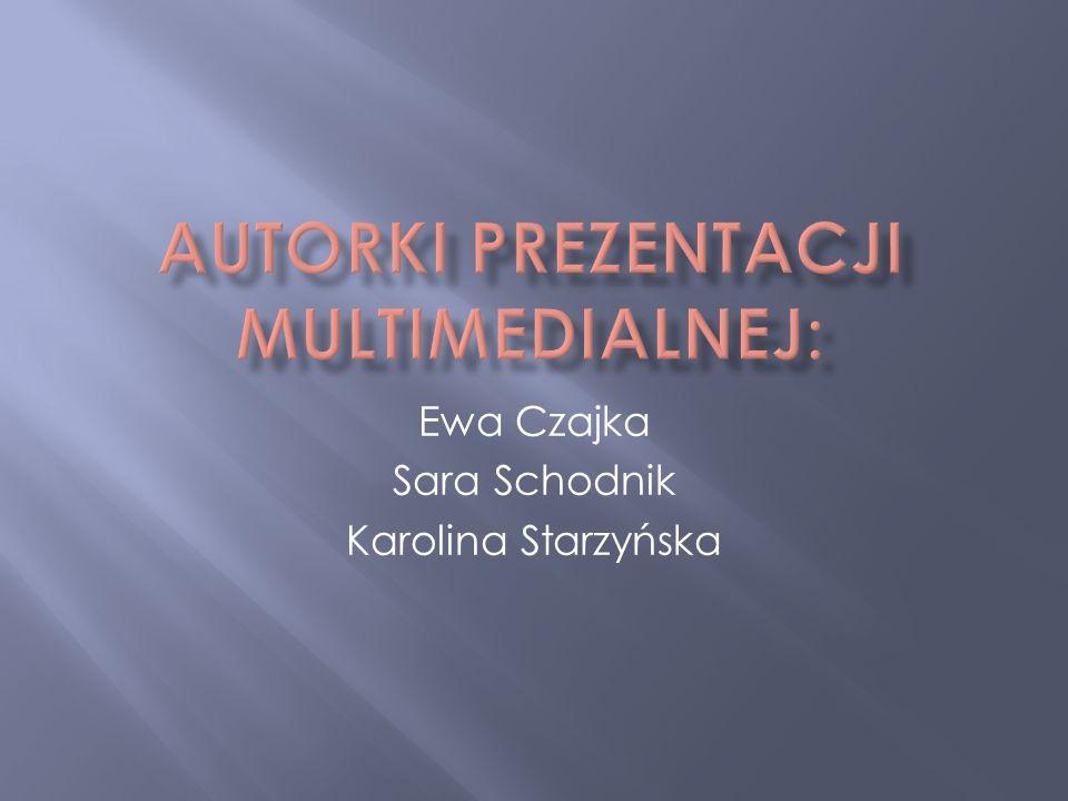 Ewa Czajka Sara Schodnik Karolina Starzyńska