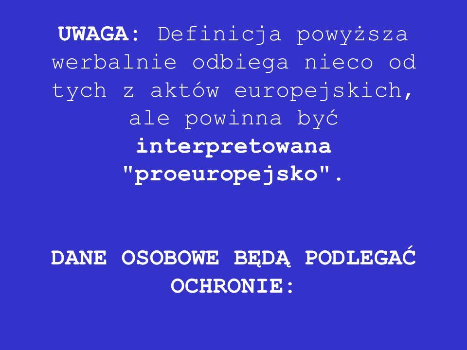 UWAGA: Definicja powyższa werbalnie odbiega nieco od tych z aktów europejskich, ale powinna być interpretowana