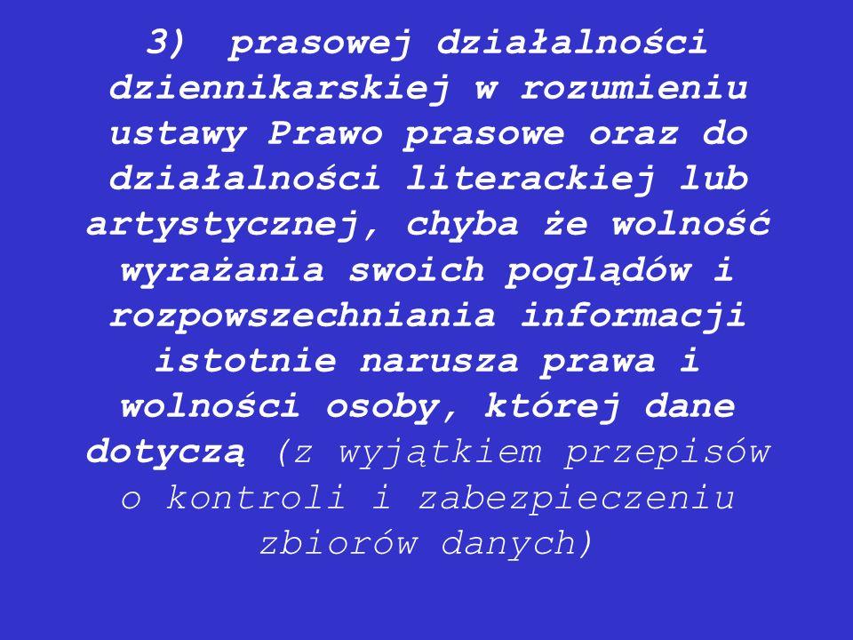 3)prasowej działalności dziennikarskiej w rozumieniu ustawy Prawo prasowe oraz do działalności literackiej lub artystycznej, chyba że wolność wyrażani
