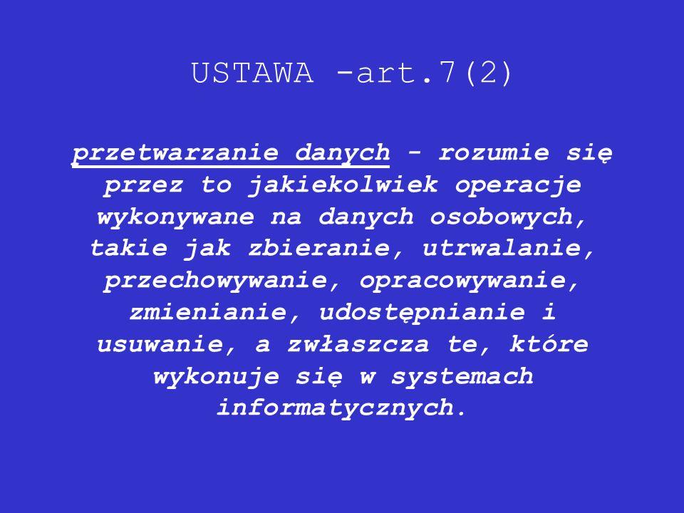 USTAWA -art.7(2) przetwarzanie danych - rozumie się przez to jakiekolwiek operacje wykonywane na danych osobowych, takie jak zbieranie, utrwalanie, pr