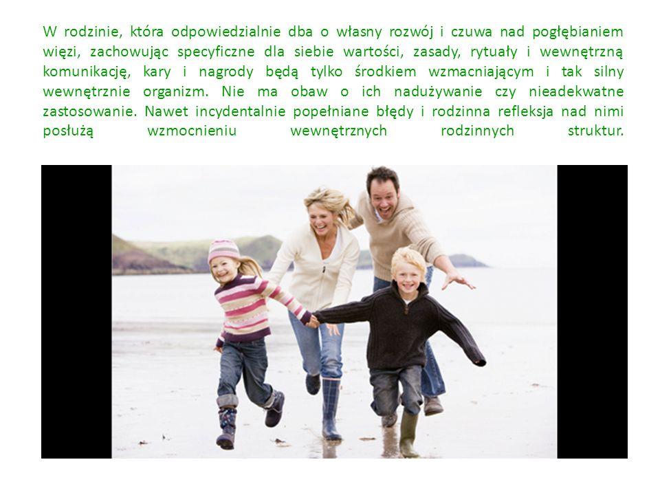 W rodzinie, która odpowiedzialnie dba o własny rozwój i czuwa nad pogłębianiem więzi, zachowując specyficzne dla siebie wartości, zasady, rytuały i we