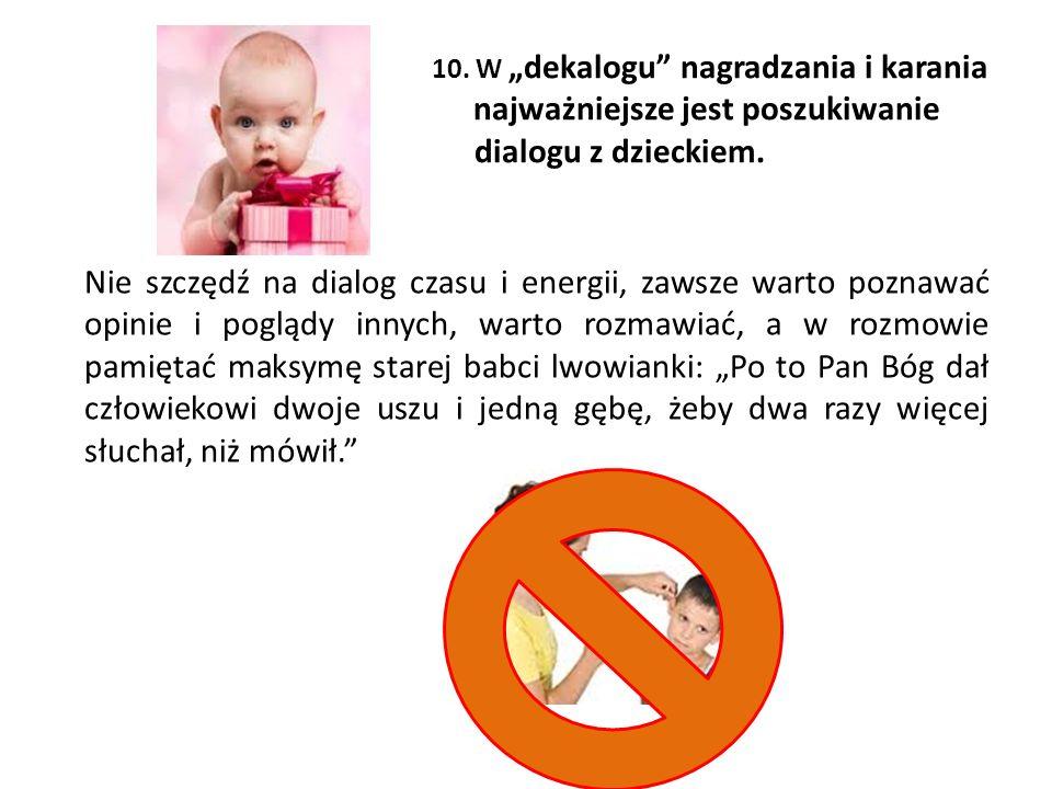 10. W dekalogu nagradzania i karania najważniejsze jest poszukiwanie dialogu z dzieckiem. Nie szczędź na dialog czasu i energii, zawsze warto poznawać