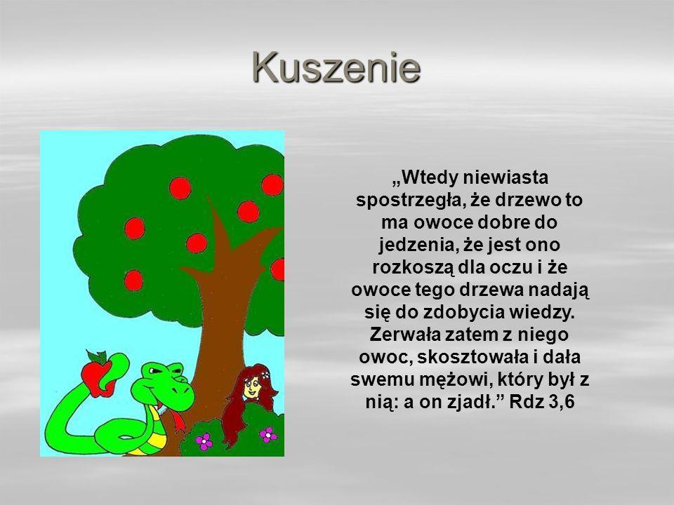 Kuszenie Wtedy niewiasta spostrzegła, że drzewo to ma owoce dobre do jedzenia, że jest ono rozkoszą dla oczu i że owoce tego drzewa nadają się do zdobycia wiedzy.