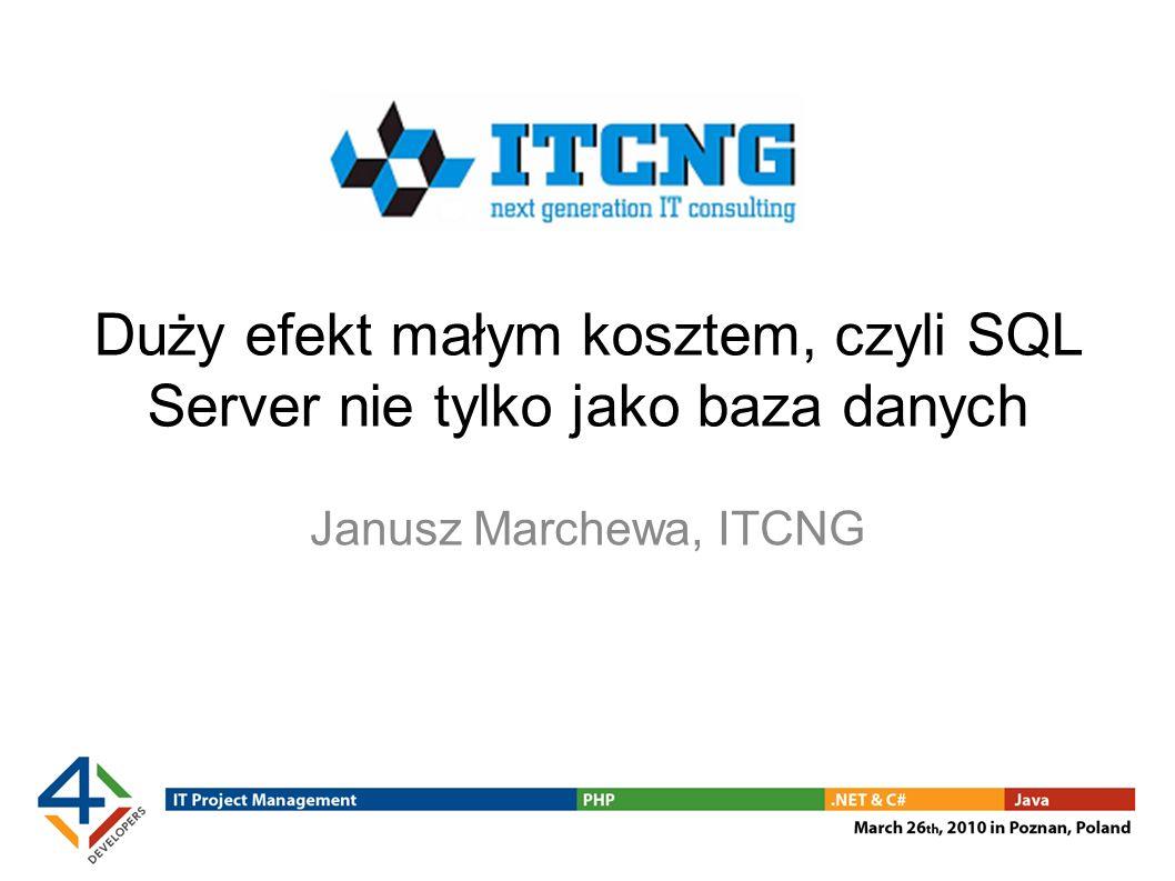 O mnie słów kilka Konsultant IT, trener Właściciel firmy ITCNG MCITP: SQL Server 2005/2008 DBA, DB Dev, BI Dev MCTS: SQL Server 2005/2008 oraz konfiguracja MOSS 2007/WSS 3.0 CompTIA Project+ Blog: http://blogs.itcng.pl/janusz_marchewa/http://blogs.itcng.pl/janusz_marchewa/