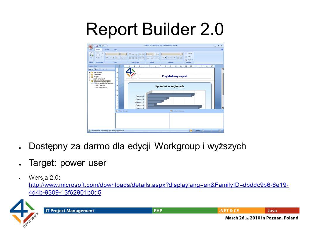 Report Builder 2.0 Dostępny za darmo dla edycji Workgroup i wyższych Target: power user Wersja 2.0: http://www.microsoft.com/downloads/details.aspx?displaylang=en&FamilyID=dbddc9b6-6e19- 4d4b-9309-13f62901b0d5 http://www.microsoft.com/downloads/details.aspx?displaylang=en&FamilyID=dbddc9b6-6e19- 4d4b-9309-13f62901b0d5