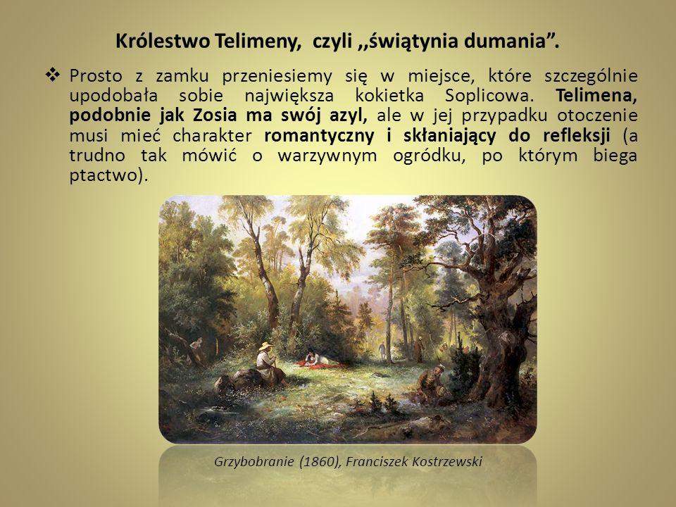 Królestwo Telimeny, czyli,,świątynia dumania. Prosto z zamku przeniesiemy się w miejsce, które szczególnie upodobała sobie największa kokietka Soplico