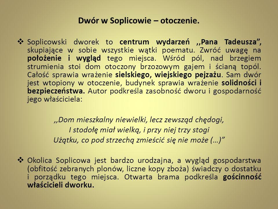 Dwór w Soplicowie – otoczenie. Soplicowski dworek to centrum wydarzeń,,Pana Tadeusza, skupiające w sobie wszystkie wątki poematu. Zwróć uwagę na położ
