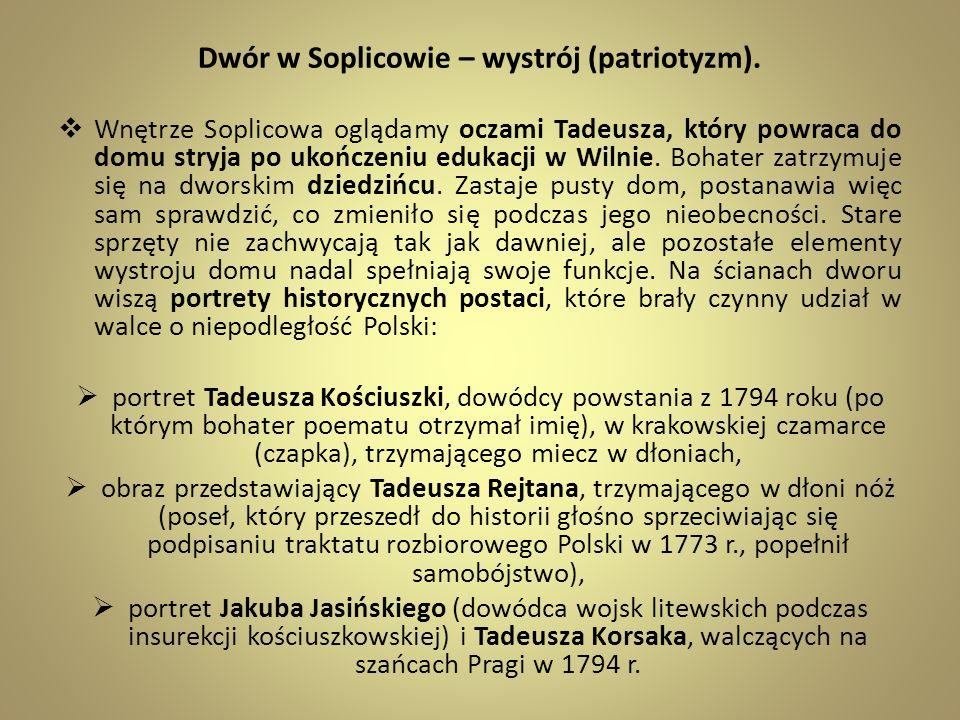 Dwór w Soplicowie – wystrój (patriotyzm). Wnętrze Soplicowa oglądamy oczami Tadeusza, który powraca do domu stryja po ukończeniu edukacji w Wilnie. Bo