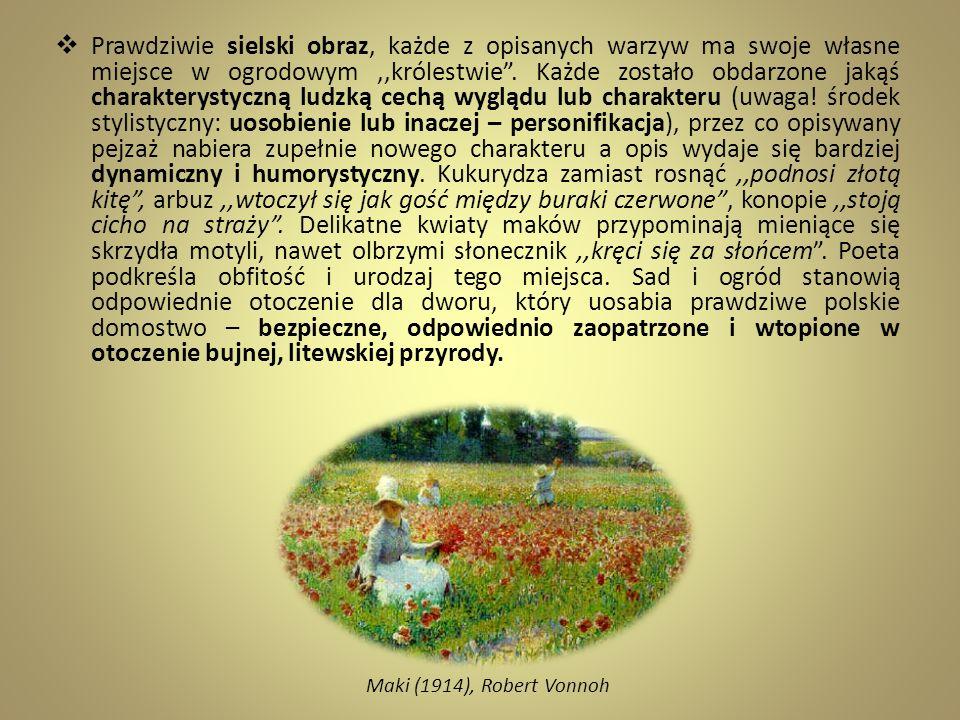 Prawdziwie sielski obraz, każde z opisanych warzyw ma swoje własne miejsce w ogrodowym,,królestwie. Każde zostało obdarzone jakąś charakterystyczną lu