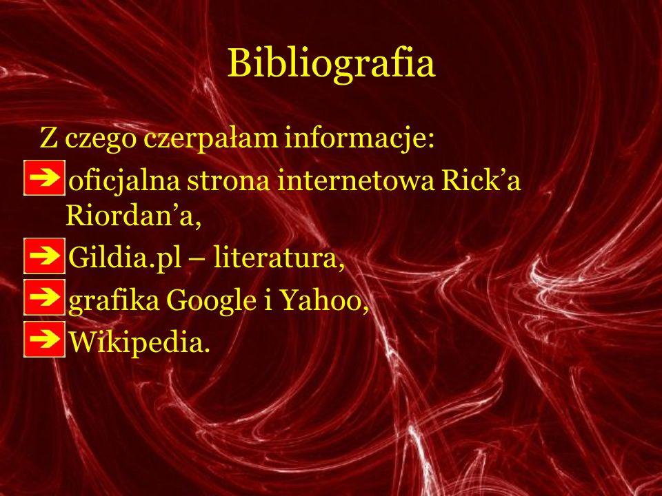 Bibliografia Z czego czerpałam informacje: oficjalna strona internetowa Ricka Riordana, Gildia.pl – literatura, grafika Google i Yahoo, Wikipedia.