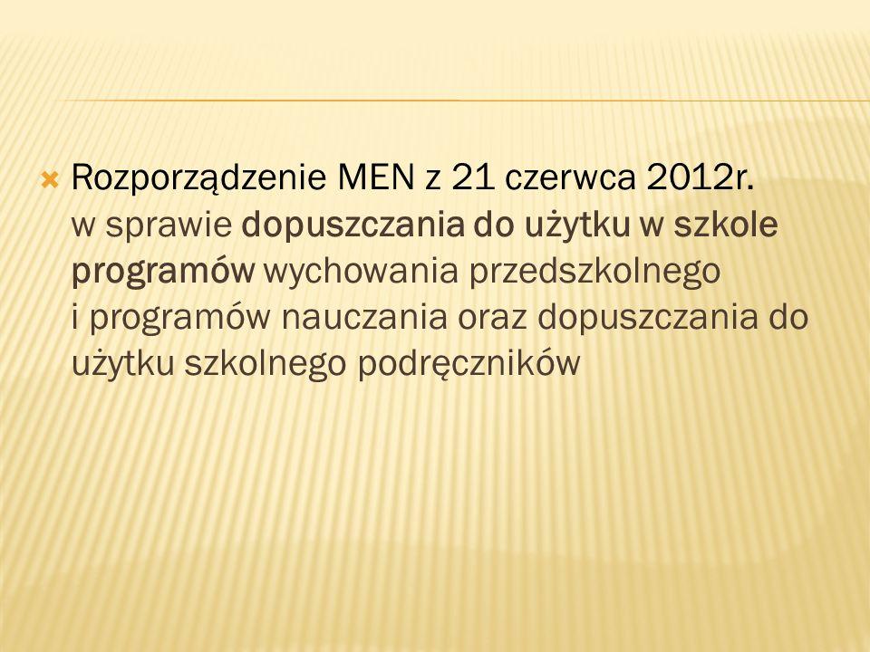 Rozporządzenie MEN z 21 czerwca 2012r. w sprawie dopuszczania do użytku w szkole programów wychowania przedszkolnego i programów nauczania oraz dopusz