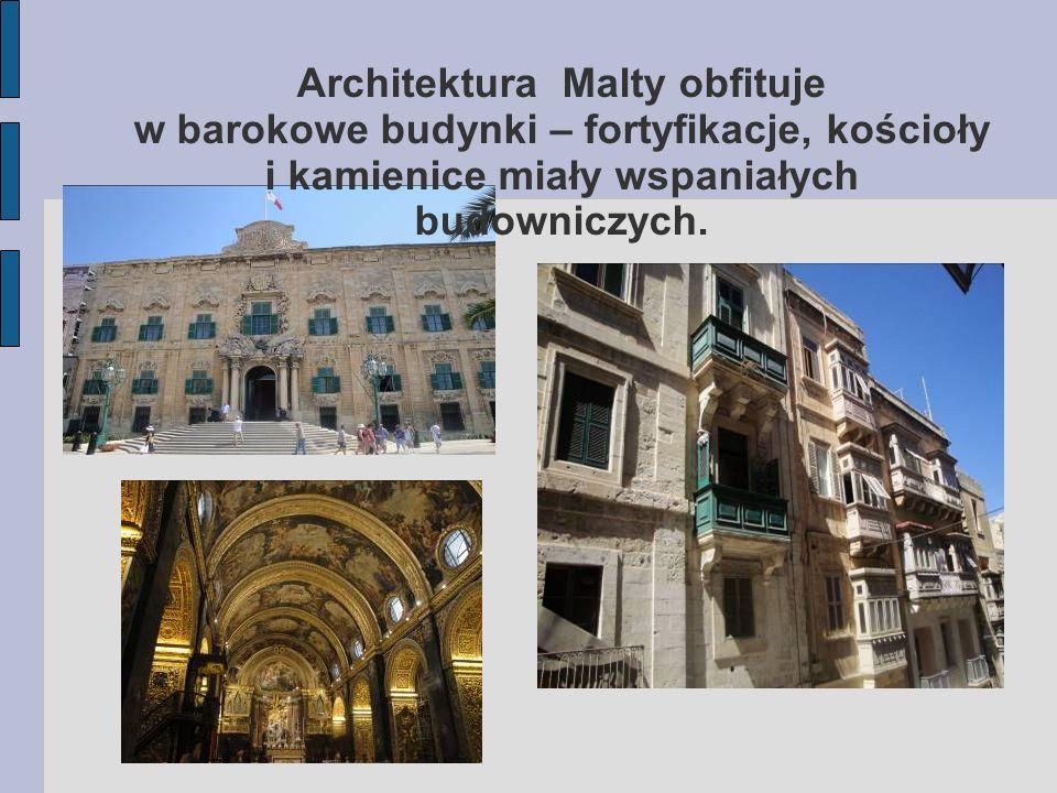 Architektura Malty obfituje w barokowe budynki – fortyfikacje, kościoły i kamienice miały wspaniałych budowniczych.