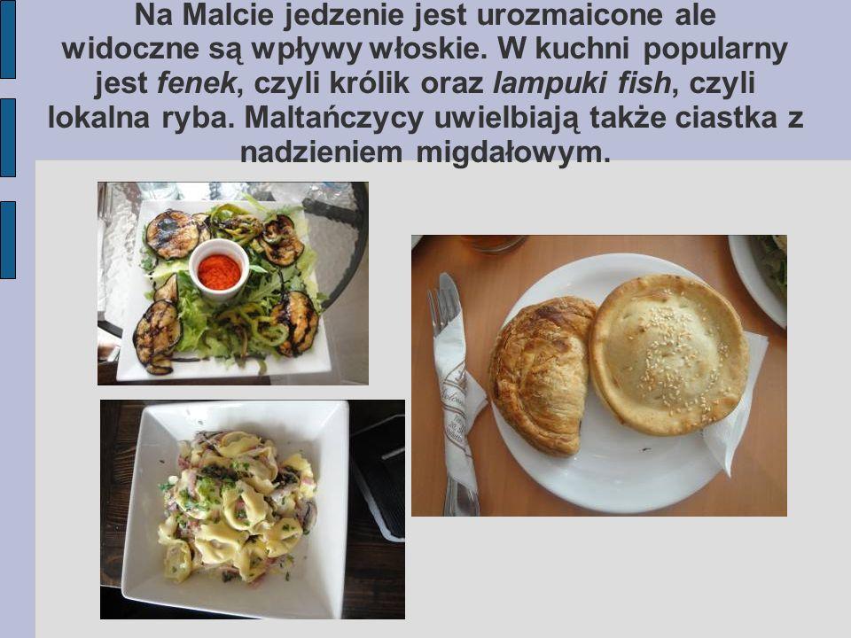 Na Malcie jedzenie jest urozmaicone ale widoczne są wpływy włoskie. W kuchni popularny jest fenek, czyli królik oraz lampuki fish, czyli lokalna ryba.