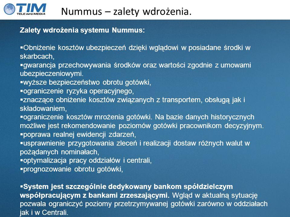 Nummus – zalety wdrożenia. Zalety wdrożenia systemu Nummus: Obniżenie kosztów ubezpieczeń dzięki wglądowi w posiadane środki w skarbcach, gwarancja pr