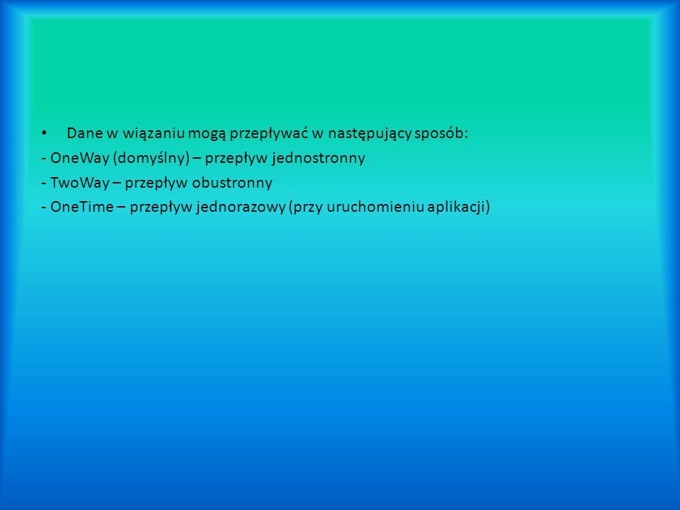 Dane w wiązaniu mogą przepływać w następujący sposób: - OneWay (domyślny) – przepływ jednostronny - TwoWay – przepływ obustronny - OneTime – przepływ jednorazowy (przy uruchomieniu aplikacji)