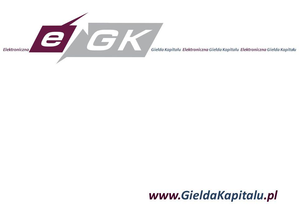 www.GieldaKapitalu.pl Elektroniczna Giełda Kapitału Elektroniczna Giełda Kapitału Elektroniczna Giełda Kapitału