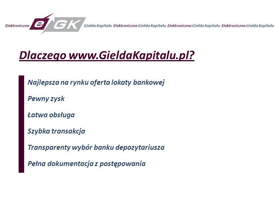 Elektroniczna Giełda Kapitału Elektroniczna Giełda Kapitału Dlaczego www.GieldaKapitalu.pl? Najlepsza na rynku oferta lokaty bankowej Pewny zysk Łatwa