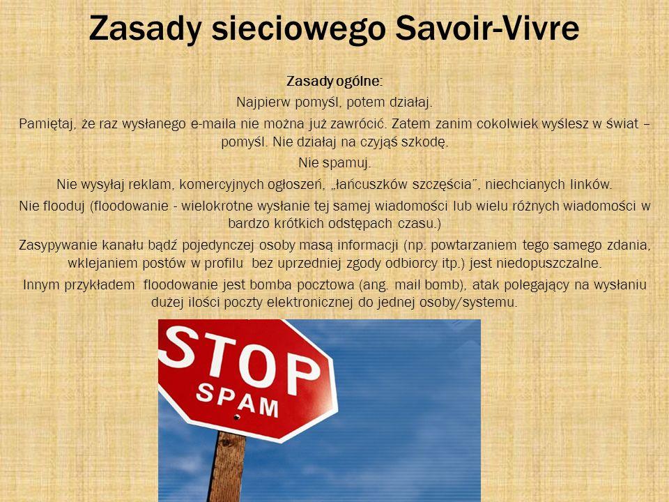 Zasady sieciowego Savoir-Vivre Zasady ogólne: Najpierw pomyśl, potem działaj. Pamiętaj, że raz wysłanego e-maila nie można już zawrócić. Zatem zanim c