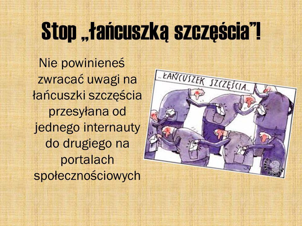 Stop,,łańcuszką szczęścia! Nie powinieneś zwracać uwagi na łańcuszki szczęścia przesyłana od jednego internauty do drugiego na portalach społecznościo
