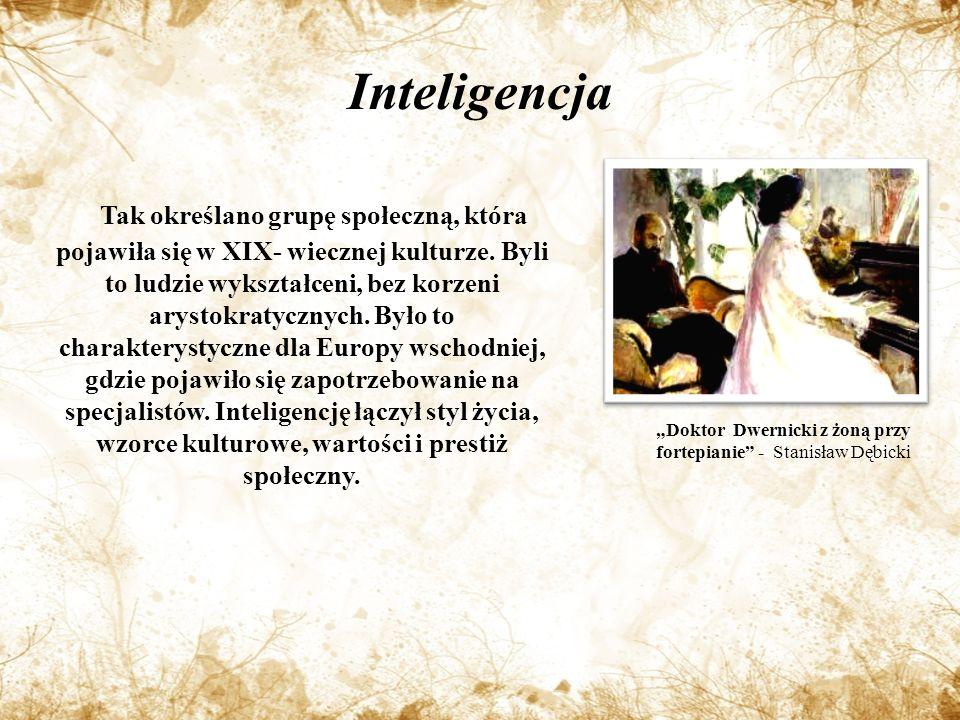 Inteligencja Tak określano grupę społeczną, która pojawiła się w XIX- wiecznej kulturze.