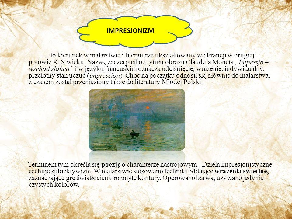 ….to kierunek w malarstwie i literaturze ukształtowany we Francji w drugiej połowie XIX wieku.