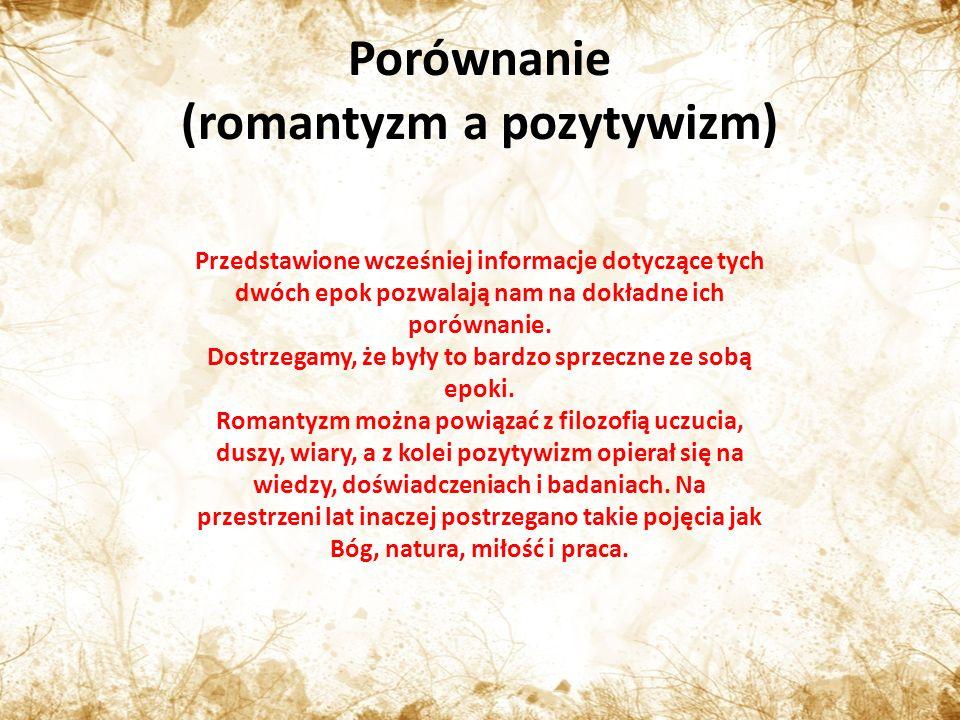 Porównanie (romantyzm a pozytywizm) Przedstawione wcześniej informacje dotyczące tych dwóch epok pozwalają nam na dokładne ich porównanie.