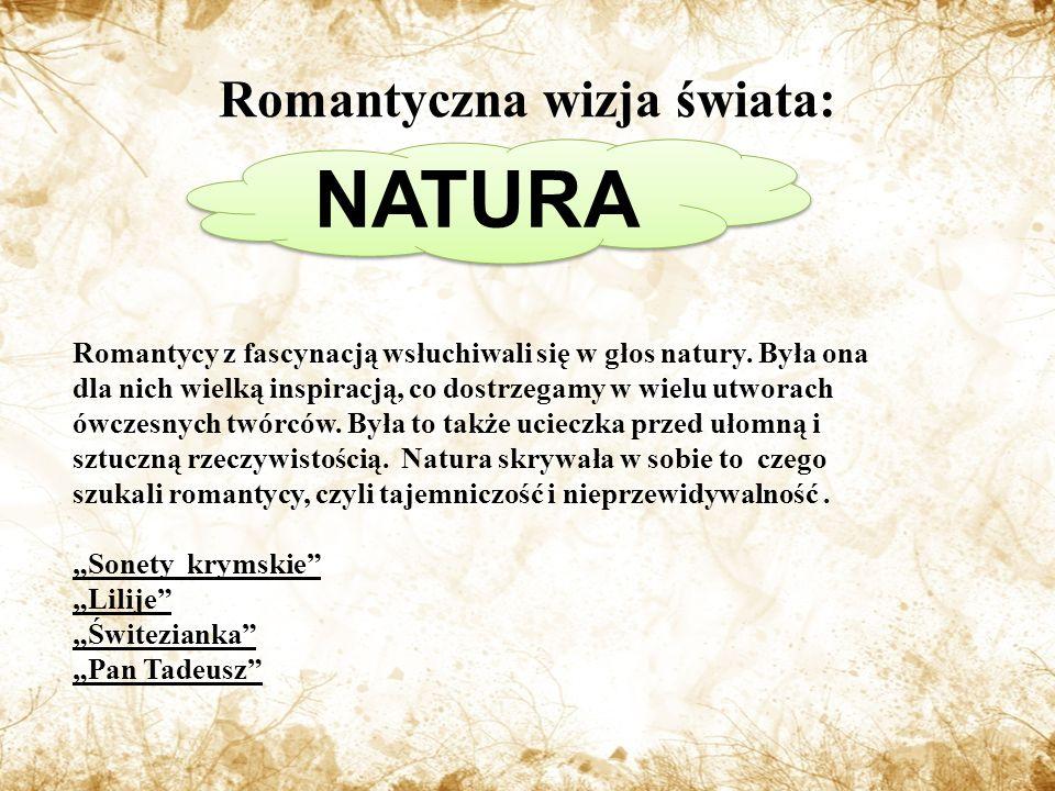 Romantyczna wizja świata: NATURA Romantycy z fascynacją wsłuchiwali się w głos natury.